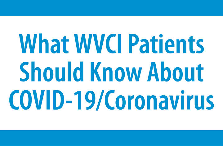 What WVCI Patients Should Know About COVID-19/Coronavirus